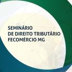 19º seminário de direito tributário fecomércio mg